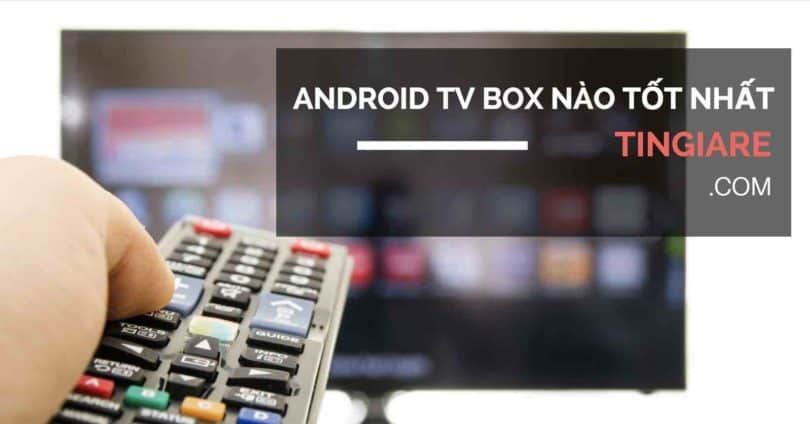 android tv box tot nhat